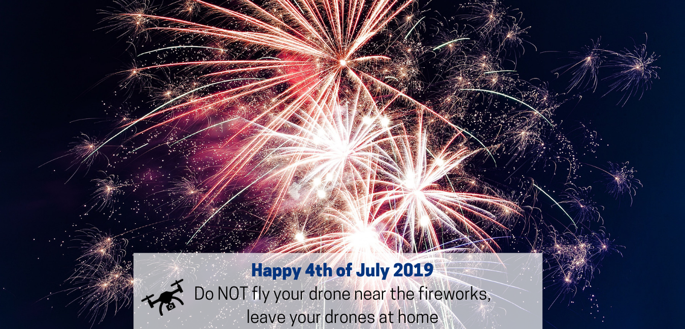 Do Not Fly your drone near fireworks 4th of July 2019