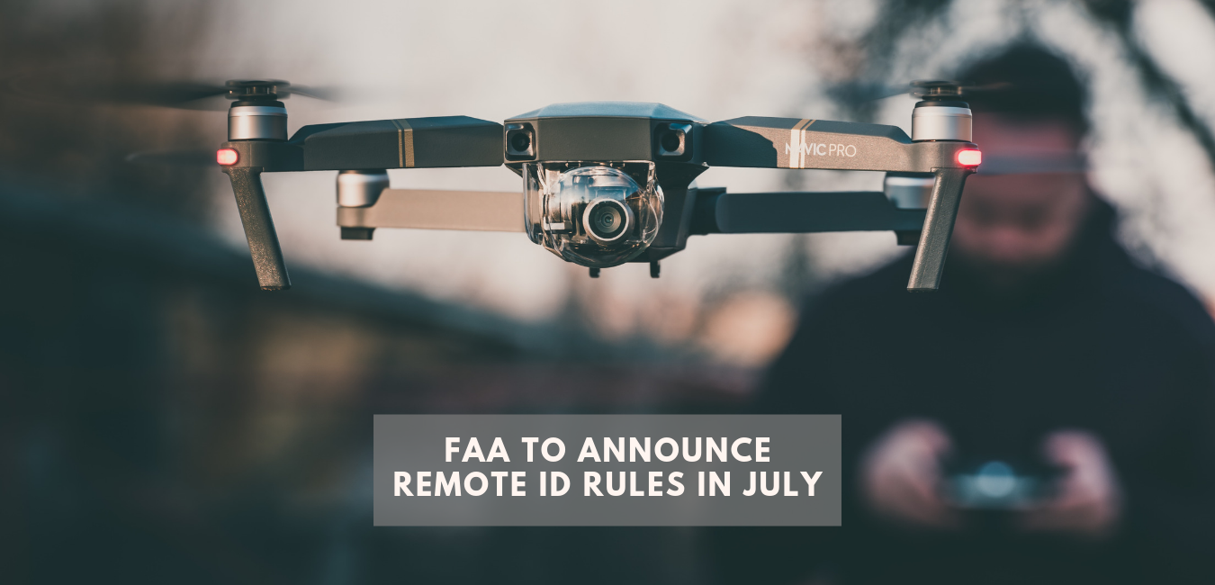 FAA plans to release Remote ID Rules in July