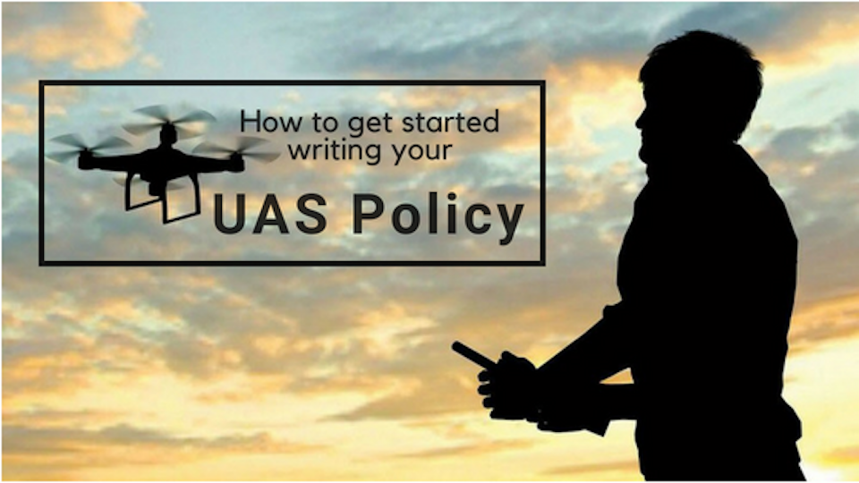 UAS Policy: How to get started writing your company's drone policy [TEMPLATE]